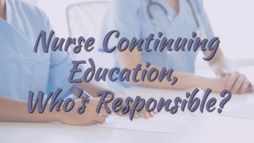 Nurse Continuing Education, Who's Responsible?