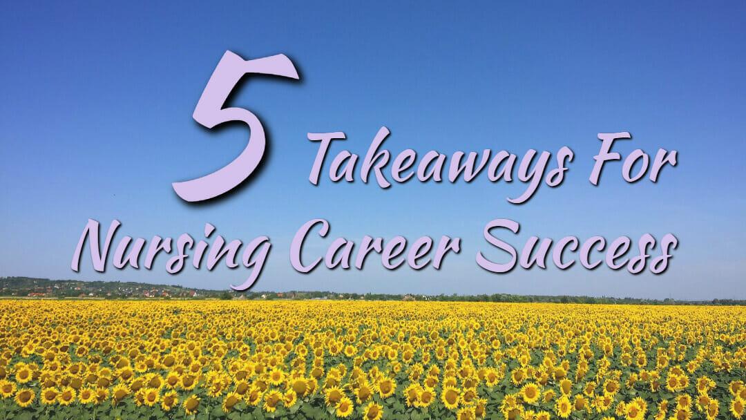 5 Takeaways For Nursing Career Success
