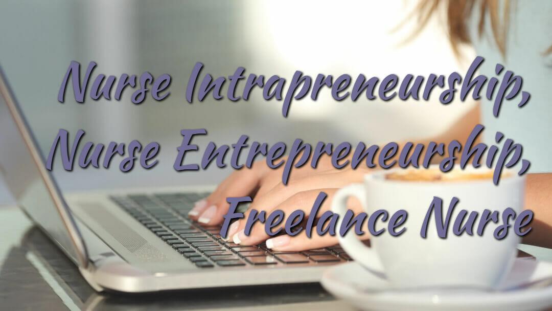 Nurse Intrapreneurship, Nurse Entrepreneurship, Freelance Nurse
