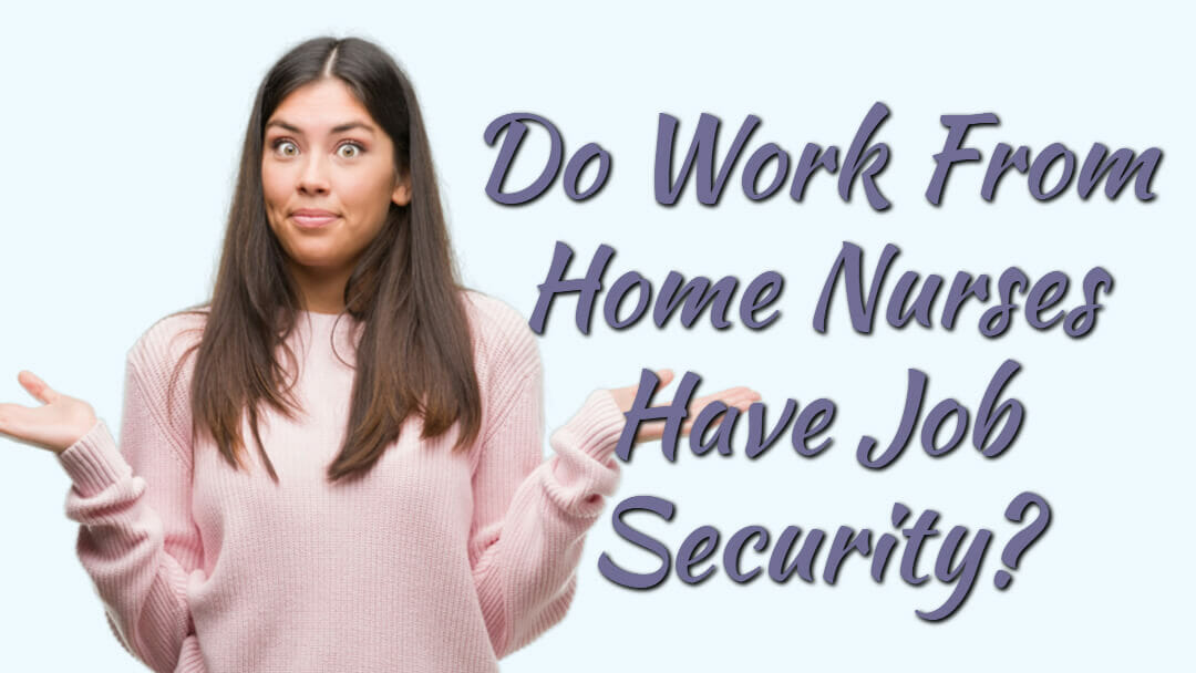 Do Work From Home Nurses Have Job Security?