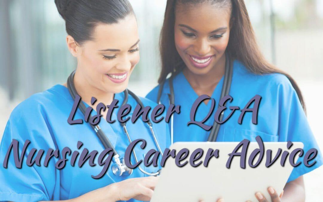 Listener Q&A Nursing Career Advice