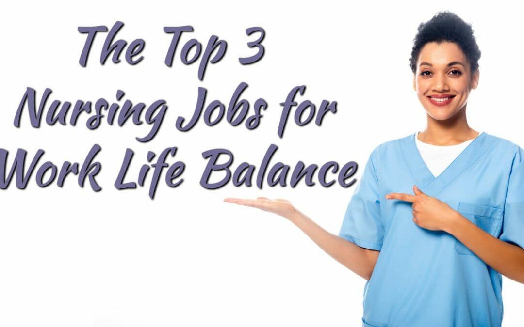 Top 3 Nursing Jobs for Work-Life Balance