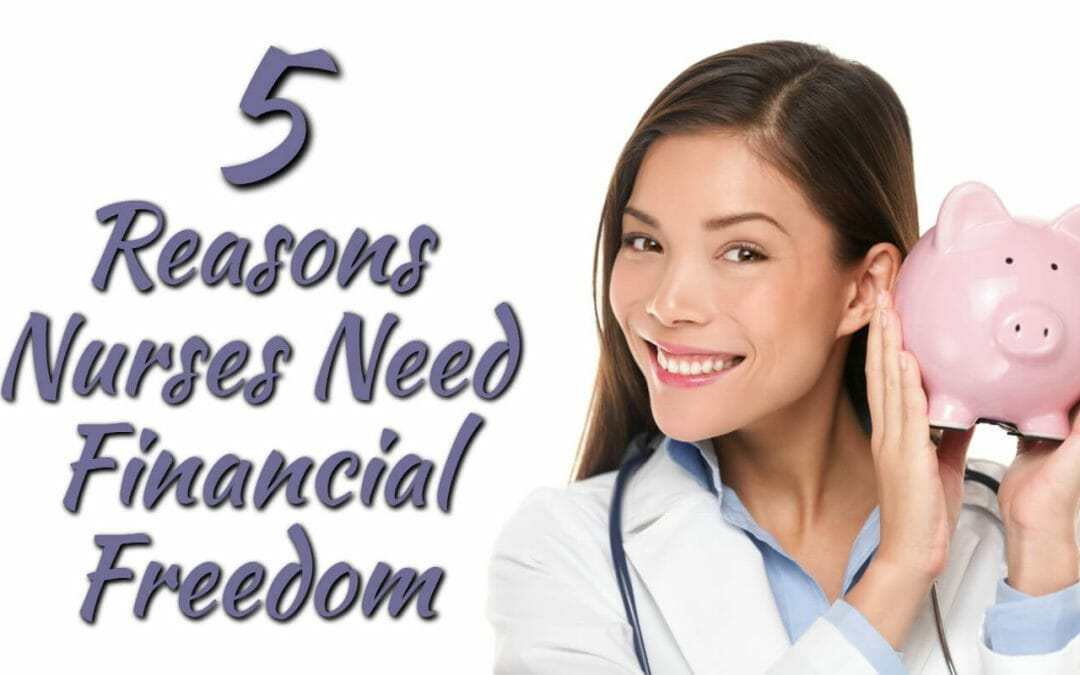 5 Reasons Nurses Need Financial Freedom