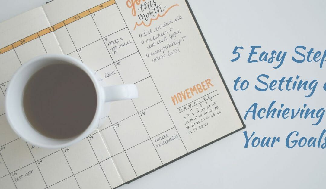 5 Easy Steps to Setting & Achieving Your Goals