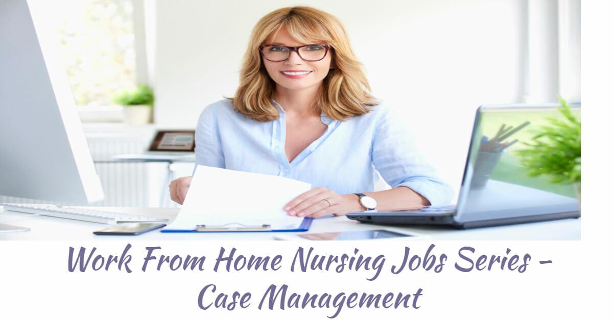 Work From Home Nursing Jobs Series - Case Management