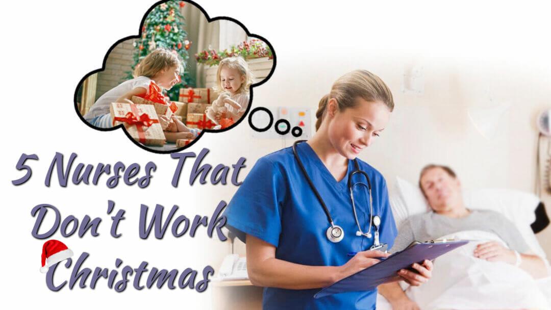 5 Nurses That Don't Work Christmas