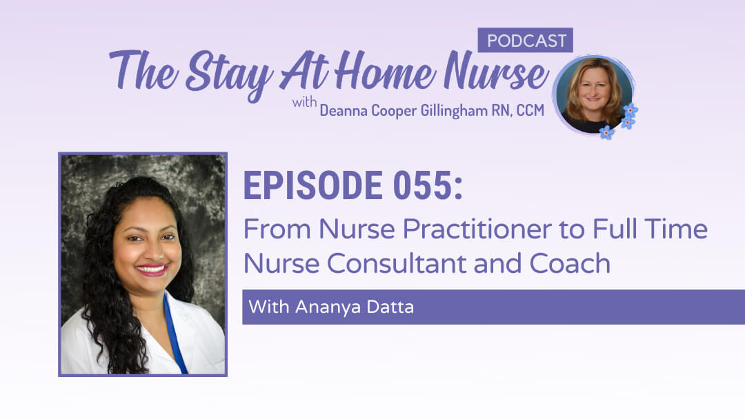 From Nurse Practitioner to Full Time Nurse Consultant and Coach With Ananya Datta